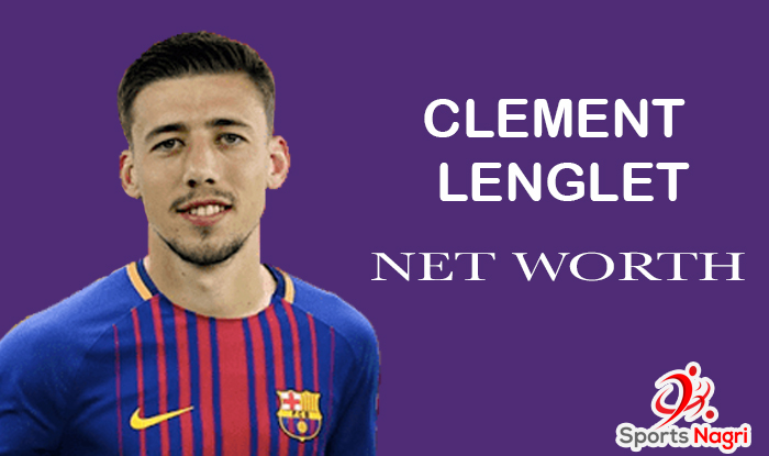 Clement Lenglet Net Worth