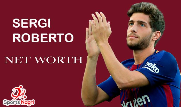 Sergi Roberto Net Worth